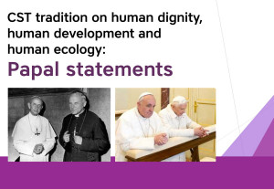 CST tradition on human dignity, human development and human ecology: Papal statements